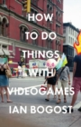 How to Do Things with Videogames - Book