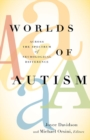 Worlds of Autism : Across the Spectrum of Neurological Difference - Book