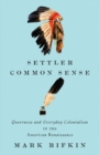Settler Common Sense : Queerness and Everyday Colonialism in the American Renaissance - Book