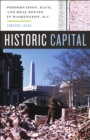 Historic Capital : Preservation, Race, and Real Estate in Washington, D.C. - Book