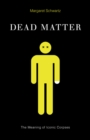Dead Matter : The Meaning of Iconic Corpses - Book