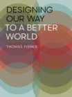 Designing Our Way to a Better World - Book