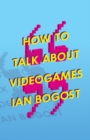 How to Talk about Videogames - Book