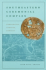 Southeastern Ceremonial Complex : Chronology, Content, Contest - eBook