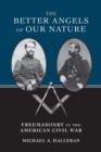 The Better Angels of Our Nature : Freemasonry in the American Civil War - eBook