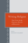 Writing Religion : The Case for the Critical Study of Religion - eBook