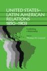 United States-Latin American Relations, 1850-1903 : Establishing a Relationship - eBook