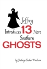Jeffrey Introduces Thirteen More Southern Ghosts : Commemorative Edition - eBook