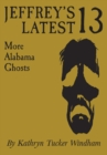 Jeffrey's Latest Thirteen : More Alabama Ghosts, Commemorative Edition - eBook