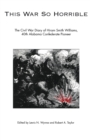 This War So Horrible : The Civil War Diary of Hiram Smith Williams, 40th Alabama Confederate Pioneer - eBook