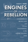 Engines of Rebellion : Confederate Ironclads and Steam Engineering in the American Civil War - eBook
