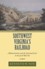 Southwest Virginia's Railroad : Modernization and the Sectional Crisis in the Civil War Era - eBook