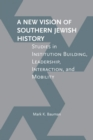 A New Vision of Southern Jewish History : Studies in Institution Building, Leadership, Interaction, and Mobility - eBook