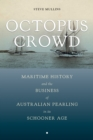 Octopus Crowd : Maritime History and the Business of Australian Pearling in Its Schooner Age - eBook