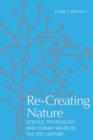 Re-Creating Nature : Science, Technology, and Human Values in the Twenty-First Century - eBook