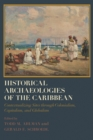 Historical Archaeologies of the Caribbean : Contextualizing Sites through Colonialism, Capitalism, and Globalism - eBook