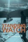 Standing Watch : American Submarine Veterans Remember the Cold War Era - eBook