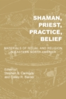 Shaman, Priest, Practice, Belief : Materials of Ritual and Religion in Eastern North America - eBook