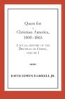 Quest for a Christian America, 1800-1865 : A Social History of the Disciples of Christ, Volume 1 - eBook