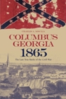 Columbus, Georgia, 1865 : The Last True Battle of the Civil War - eBook