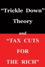 """Trickle Down Theory"" and ""Tax Cuts for the Rich"" - eBook"
