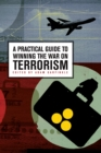 A Practical Guide to Winning the War on Terrorism - eBook