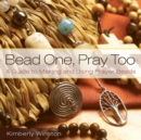 Bead One, Pray Too : A Guide to Making and Using Prayer Beads - eBook