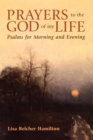 Prayers to the God of My Life : Psalms for Morning and Evening - eBook