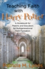 Teaching Faith with Harry Potter : A Guidebook for Parents and Educators for Multigenerational Faith Formation - eBook