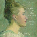 Forever Seeing New Beauties : The Forgotten Impressionist Mary Rogers Williams, 1857 1907 - Book
