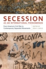 Secession as an International Phenomenon : From America's Civil War to Contemporary Separatist Movements - eBook