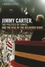 Jimmy Carter, the Politics of Family, and the Rise of the Religious Right - eBook