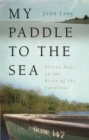 My Paddle to the Sea : Eleven Days on the River of the Carolinas - eBook