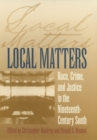 Local Matters : Race, Crime, and Justice in the Nineteenth-Century South - eBook