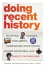 Doing Recent History : On Privacy, Copyright, Video Games, Institutional Review Boards, Activist Scholarship, and History That Talks Back - eBook