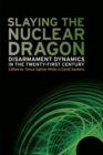 Slaying the Nuclear Dragon : Disarmament Dynamics in the Twenty-First Century - eBook