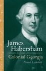 James Habersham : Loyalty, Politics, and Commerce in Colonial Georgia - eBook