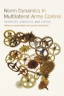 Norm Dynamics in Multilateral Arms Control : Interests, Conflicts, and Justice - eBook