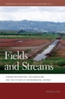 Fields and Streams : Stream Restoration, Neoliberalism, and the Future of Environmental Science - eBook