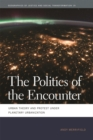 The Politics of the Encounter : Urban Theory and Protest under Planetary Urbanization - Book