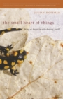 The Small Heart of Things : Being at Home in a Beckoning World - eBook
