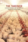 The Takeover : Chicken Farming and the Roots of American Agribusiness - eBook
