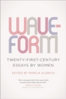 Waveform : Twenty-First-Century Essays by Women - eBook