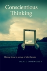 Conscientious Thinking : Making Sense in an Age of Idiot Savants - eBook