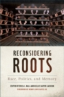 Reconsidering Roots : Race, Politics, and Memory - eBook