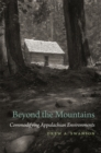 Beyond the Mountains : Commodifying Appalachian Environments - eBook