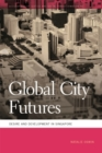 Global City Futures : Desire and Development in Singapore - eBook