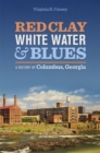 Red Clay, White Water, and Blues : A History of Columbus, Georgia - eBook