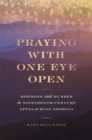 Praying with One Eye Open : Mormons and Murder in Nineteenth-Century Appalachian Georgia - Book