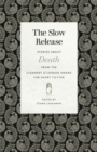 The Slow Release : Stories about Death from the Flannery O'Connor Award for Short Fiction - eBook